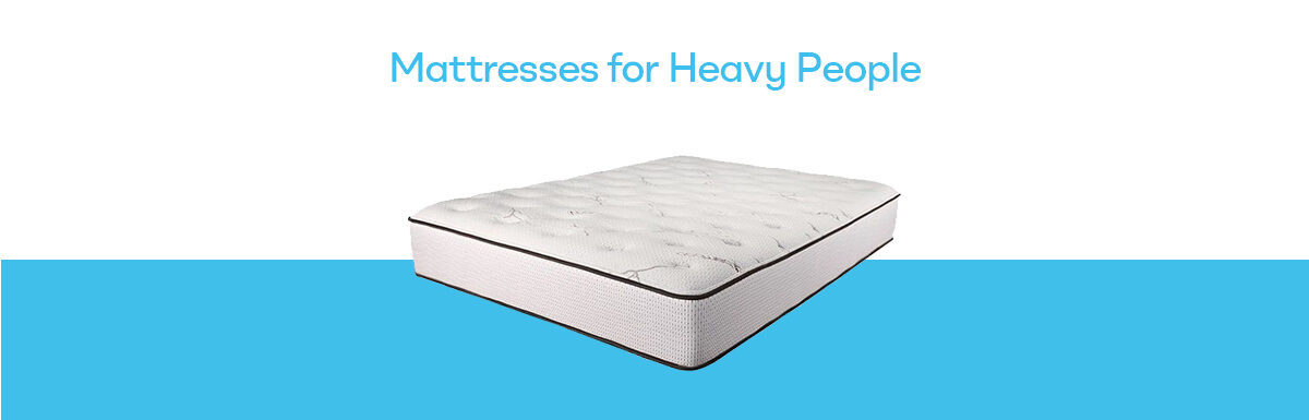 Best Mattresses for Heavy People – Best Choice for Obese