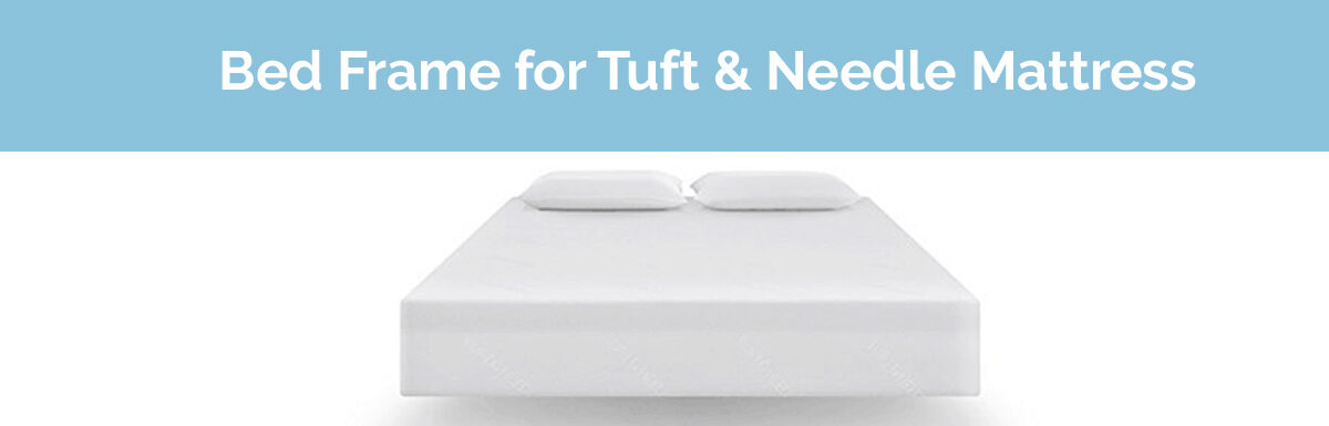 Best Bed Frames for Tuft & Needle Mattress