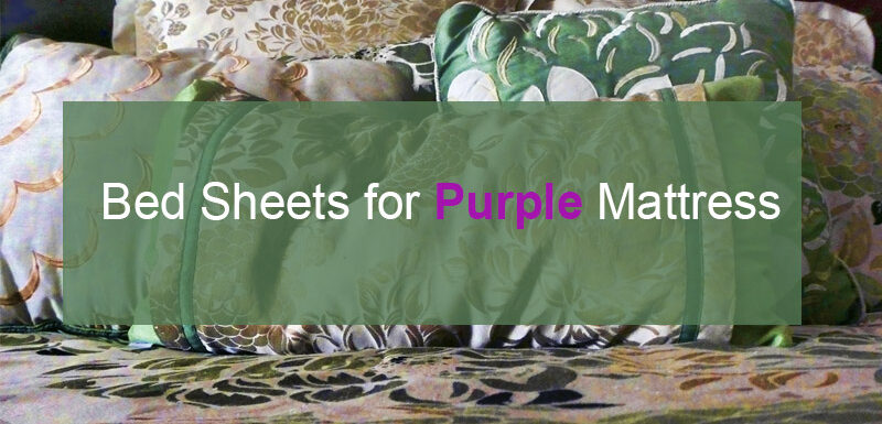 5 Best Bed Sheets for Purple Mattress 2021